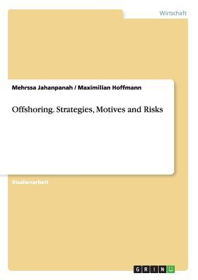 Offshoring. Strategies, Motives and Risks