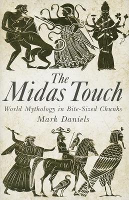 The midas touch world mythology in bite sized chunks by mark daniels 18754315 fandeluxe