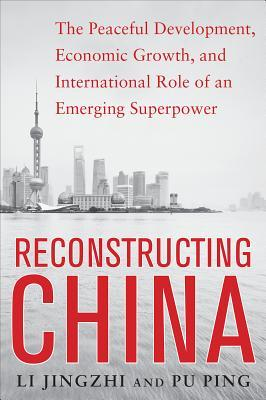 Reconstructing China: The Peaceful Development, Economic Growth, and International Role of an Emerging Superpower