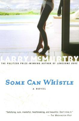 Some Can Whistle by Larry McMurtry