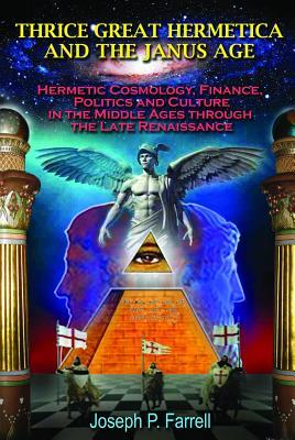 Thrice Great Hermetica and the Janus Age: Hermetic Cosmology, Finance, Politics and Culture in the Middle Ages Through the Late Renaissance