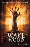 Wake Wood by K.A. John