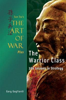 Sun Tzu's the Art of War Plus the Warrior Class: : 306 Lessons in Strategy