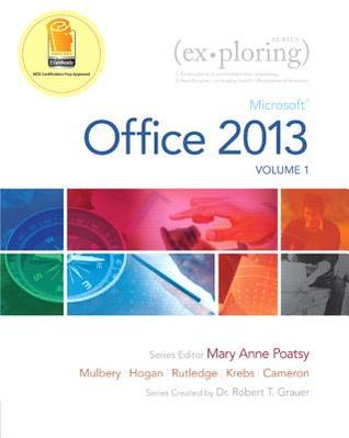 Exploring Microsoft Office 2013, Volume 1