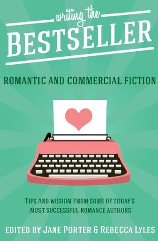 Writing the Bestseller: Romantic And Commercial Fiction