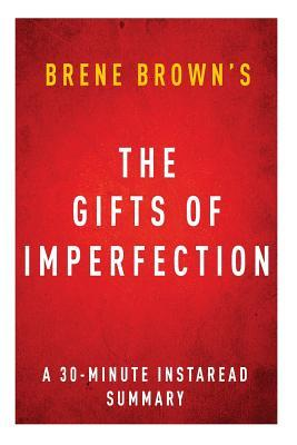 the-gifts-of-imperfection-by-brene-brown-a-30-minute-instaread-summary-let-go-of-who-you-think-you-re-supposed-to-be-and-embrace-who-you-are