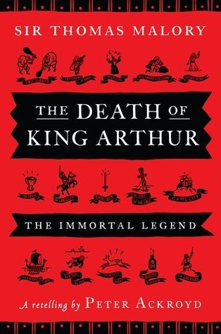 Peter Ackroyd, Thomas Malory'sThe Death of King Arthur: The Immortal Legend [Hardcover]2011