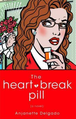 The Heartbreak Pill by Anjanette Delgado