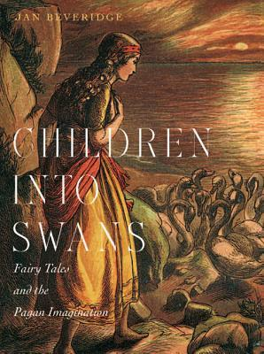 children-into-swans-fairy-tales-and-the-pagan-imagination