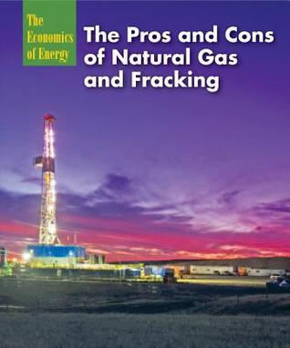 The Pros and Cons of Natural Gas and Fracking (The Economics of Energy)