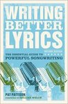 Writing Better Lyrics 2nd (second) edition Text Only by Pat Pattison
