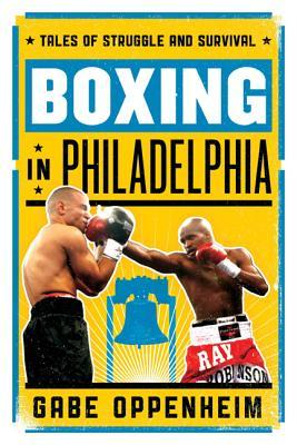 Boxing in Philadelphia: Tales of Struggle and Survival