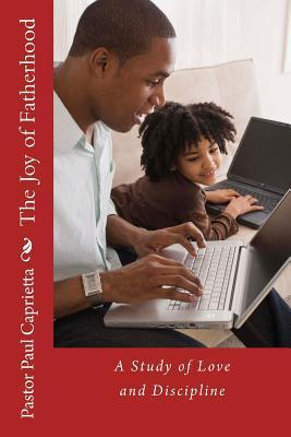 The Joy of Fatherhood: A Study of Love and Discipline