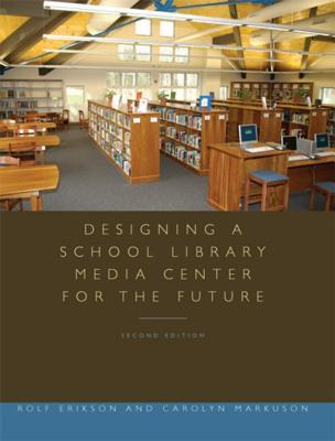 Designing a School Library Media Center for the Future: Second Edition