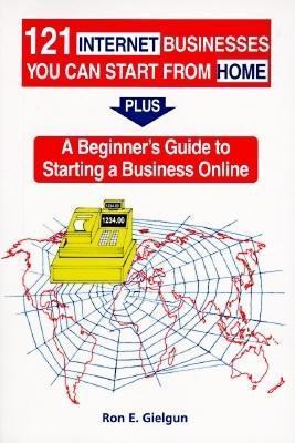 121 Internet Businesses You Can Start From Home by Ron E. Gielgun