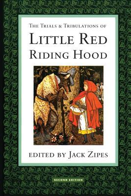 the trials and tribulations of little red riding hood by jack d zipes
