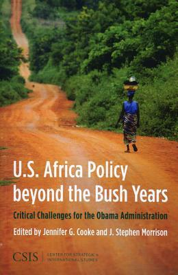 U.S. Africa Policy Beyond the Bush Years: Critical Choices for the Obama Administration