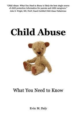 Child Abuse: What You Need to Know: A Guide for Parents and Everyone Who Works with Children