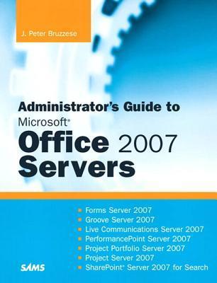 Administrator's Guide to Microsoft Office 2007 Servers: Forms Srvr 2007, Groove Srvr 2007, Live Communications Srvr 2007, Performancepoint Srvr 2007, Project Portfolio Srvr 2007, Project Srvr 2007, Sharepoint Srvr 2007 for Search