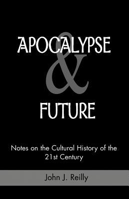 Apocalypse & Future: Notes on the Cultural History of the 21st Century