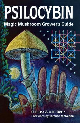 Psilocybin: Magic Mushroom Grower's Guide: A Handbook for Psilocybin Enthusiasts