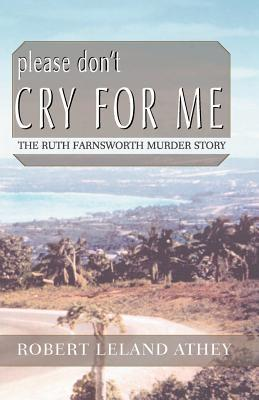 Please Don't Cry for Me: The Ruth Farnsworth Murder Story