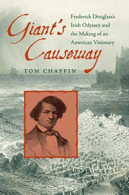 Giant's Causeway: Frederick Douglass's Irish Odyssey and the Making of an American Visionary