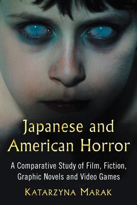 Japanese and American Horror: A Comparative Study of Film, Fiction, Graphic Novels and Video Games