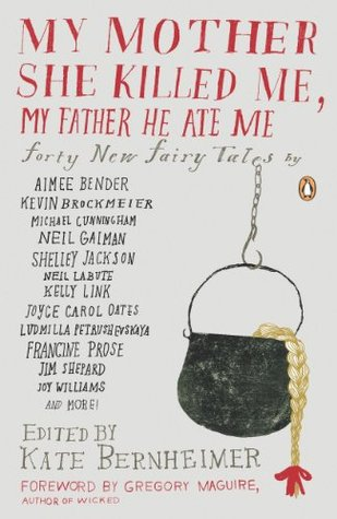 My Mother She Killed Me, My Father He Ate Me: Forty New Fairy Tales(New Fairy Tales)