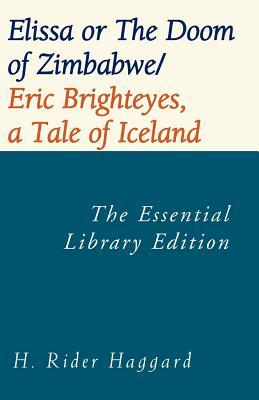 Elissa or the Doom of Zimbabwe/Eric Brighteyes, a Tale of Iceland