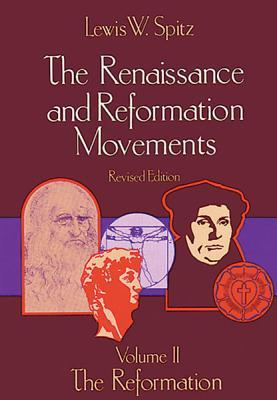 The Renaissance and Reformation Movements, Volume Two: The Reformation