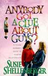 Anybody Got a Clue about Guys? by Susie Shellenberger