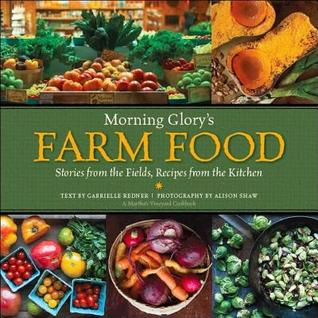Morning Glory's Farm Food: Stories from the Fields, Recipes from the Kitchen: A Martha's Vineyard Cookbook