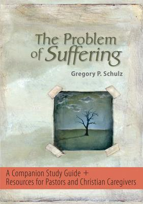 The Problem of Suffering: A Companion Study Guide and Resources for Pastors and Christian Caregivers