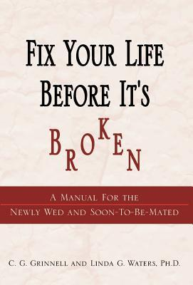 Fix Your Life Before It's Broken: A Manual for the Newly Wed and Soon-To-Be-Mated