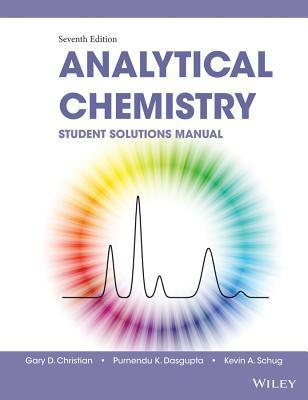 Student Solutions Manual to Accompany Christian's Analytical Chemistry 7e