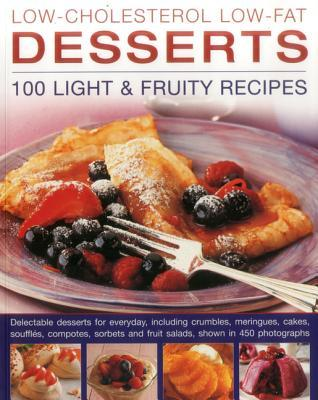 Low-Cholesterol Low-Fat Desserts: 100 Light & Fruity Recipes: Delectable Desserts for Everyday, Including Crumbles, Meringues, Cakes, Souffles, Compotes, Sorbets and Fruit Salads, Shown in 450 Photographs
