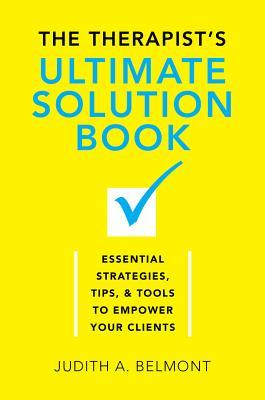 The Therapist's Ultimate Solution Book: Essential Strategies, TipsTools to Empower Your Clients