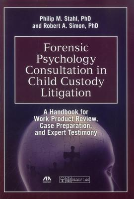 Forensic Psychology Consultation in Child Custody Litigation: A Handbook for Work Product Review, Case Preparation, and Expert Testimony