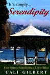 It's Simply Serendipity: Four Steps to Manifesting a Life of Bliss