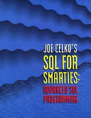 Joe Celko's SQL for Smarties: Advanced SQL Programming