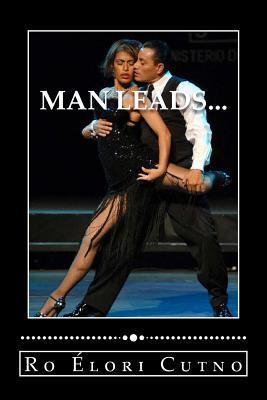 Man Leads...: Woman Follows, Everyone Wins.