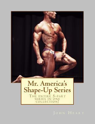 Mr. America's Shape-Up Series: The Entire 5-Part Series Here in One Collection! por John Heart, Jordan Samuel Photography, Zalika Heart