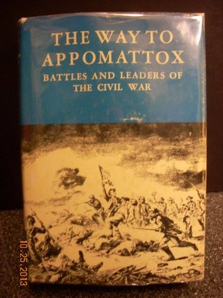 The Way to Appomattox: Battles & Leaders of the Civil War/vol IV