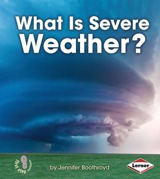 What Is Severe Weather? (First Step Nonfiction: Let's Watch the Weather)