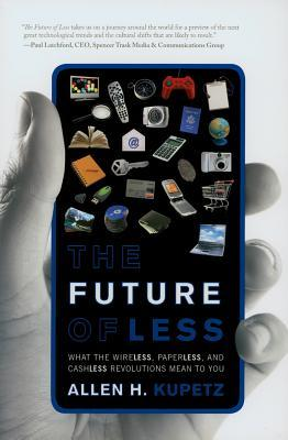 The Future of Less: What the Wireless, Paperless, and Cashless Revolutions Mean to You