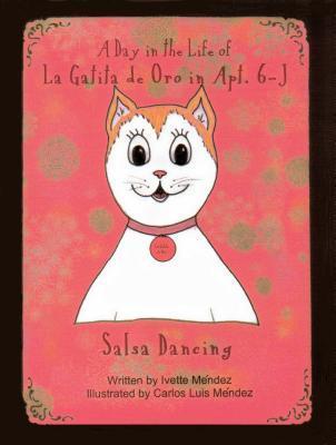 A Day in the Life of La Gatita de Oro in Apt. 6-J: Salsa Dancing