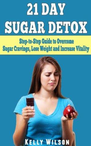 21 Day Sugar Detox: Overcome Sugar Cravings, Lose Weight and Increase Vitality Descargue libros pdf gratis en línea