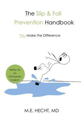 The Slip and Fall Prevention Handbook: You Make the Difference