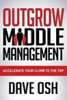 Outgrow Middle Management by Dave Osh